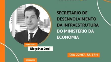 Live com Diogo Mac Cord,  Secretário de Desenvolvimento da Infraestrutura do Ministério da Economia, nesta quarta-feira (22/7) ás 17h